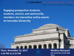thumnail for Marquart_OLC Accelerate 2017_Education Session_Engaging prospective students students alumni and community members via interactive online events at Columbia University.pdf