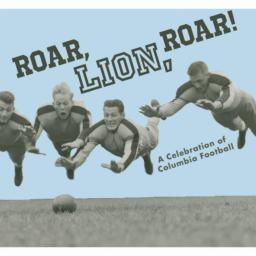 Roar, lion, roar -- a celebration of Columbia football